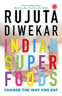 Indian Superfoods by Rujuta Diwekar